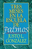 Tres Meses en la Escuela de Patmos, por Justo L. González: Estudios Sobre el Apocalipsis (0687033284) by Justo L. González