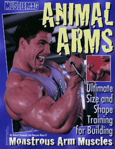 Animal Arms: Ultimate Size & Shape Training for Building Monstrous Arm Muscles
