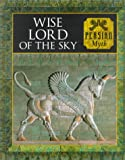 img - for Wise Lord of the Sky: Persian Myth (Myth and Mankind, 20) book / textbook / text book