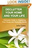 Declutter Your Home and Your Life. Complete Guide to Organizing Your House and Reducing Stress