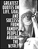 #7: Quotes:101+ Greatest Quotes on life, goal and Success from famous people around the world: Greatest and most powerful quotes ever used by leaders around ... from the famous people ever lived Book 3)