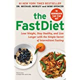 The FastDiet: Lose Weight, Stay Healthy, and Live Longer with the Simple Secret of Intermittent Fastingby Michael Mosley