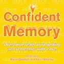 Confident Memory: Overcome Fears of Forgetting and Remember with Ease (       UNABRIDGED) by Kevin Mincher Narrated by Martin Goodyer