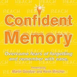 Confident Memory: Overcome Fears of Forgetting and Remember with Ease | [Kevin Mincher]