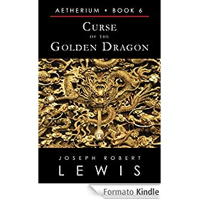 Curse of the Golden Dragon (Aetherium, Book 6) (English Edition)
