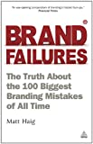 Matt Haig Brand Failures: The Truth About the 100 Biggest Branding Mistakes of All Time