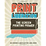 Print Liberation: The Screen Printing Primerby Nick Paparone