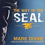 The Way of the SEAL: Think Like an Elite Warrior to Lead and Succeed | [Mark Divine, Allyson Edelhurtz Machate]