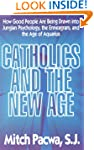 Catholics and the New Age: How Good P...
