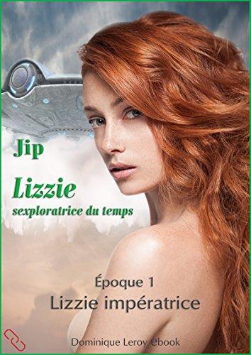 Lizzie, époque 1 - Lizzie impératrice: Lizzie sexploratrice du temps