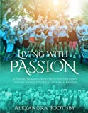 img - for Living With Passion: A Young Woman's Huntington's Disease Journey to Truly Live with Passion book / textbook / text book