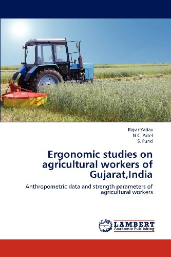 Ergonomic studies on agricultural workers of Gujarat,India: Anthropometric data and strength parameters of agricultural