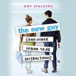 The New Guy (and Other Senior Year Distractions) | Amy Spalding