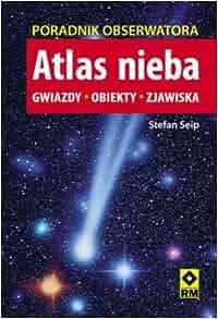 Atlas nieba. Gwiazdy, obiekty, zjawiska (Polska wersja