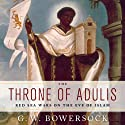 The Throne of Adulis: Red Sea Wars on the Eve of Islam (       UNABRIDGED) by G. W. Bowersock Narrated by Fleet Cooper