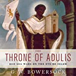 The Throne of Adulis: Red Sea Wars on the Eve of Islam | G. W. Bowersock