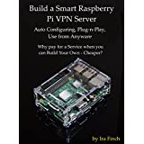 This book is a step-by-step guide on building a Raspberry Pi VPN Server using Open Source software under Windows 7 and Raspbian OS. As a fully plug-n-play device, you will be able to connect it into virtually any Internet router and it will auto-conf...
