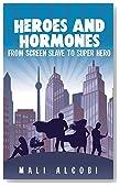 Self Help : Heroes & Hormones: From Screen Slave to SuperHero