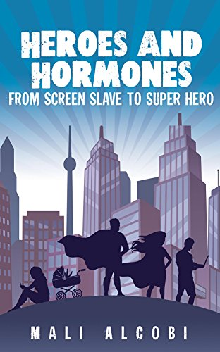 Heroes & Hormones: From Screen Slave To Superhero by Mali Alcobi ebook deal