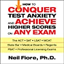 How to Conquer Test Anxiety and Achieve Higher Scores on Any Exam (       UNABRIDGED) by Neil Fiore Narrated by Erik Synnestvedt