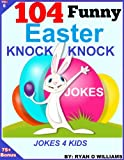 104 Funny Easter Knock Knock Jokes: Jokes for Kids: (The Joke Book for Kids)