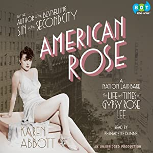 American Rose: A Nation Laid Bare: The Life and Times of Gypsy Rose Lee | [Karen Abbott]