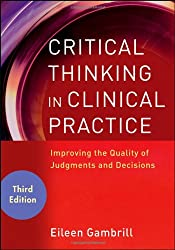 Critical Thinking in Clinical Practice: Improving the Quality of Judgments and Decisions by Gambrill Eileen
