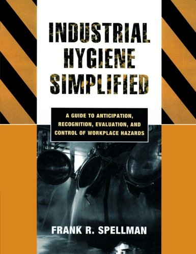Industrial Hygiene Simplified: A  Guide to Anticipation,...