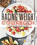 Matt Fitzgerald Racing Weight Cookbook: Lean, Light Recipes for Athletes