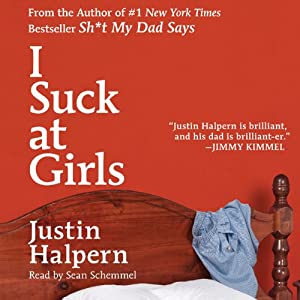 I Suck at Girls | [Justin Halpern]