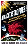 Megacatastrophes!: Nine Strange Ways The World Could End (1851689052) by Darling, David
