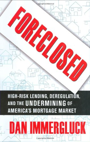 Foreclosed: High-Risk Lending, Deregulation, and the...