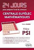 Mathématiques 24 Jours pour Préparer l'Oral du Concours Centrale-Supelec Filière PSI