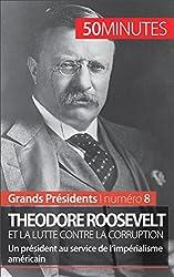 Theodore Roosevelt et la lutte contre la corruption- Un prsident au service de limprialisme amricain (Grands Prsidents t. 8) (French Edition)