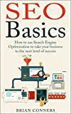 SEO Basics: How to use Search Engine Optimization (SEO) to take your business to the next level of success (SEO, Search Engine Optimization, make money ... marketing, internet marketing, success)