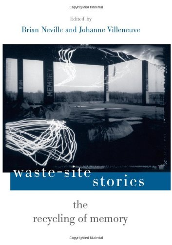 Waste-Site Stories: The Recycling of Memory