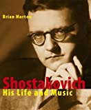 Shostakovich: His Life and His Music (1904950930) by Morton, Brian