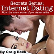 Secret Series: Internet Dating: Attract the man or woman of your dreams online | [Craig Beck]