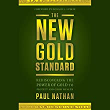 The New Gold Standard: Rediscovering the Power of Gold to Protect and Grow Wealth Audiobook by Paul Nathan, Donald Luskin Narrated by Alan Robertson