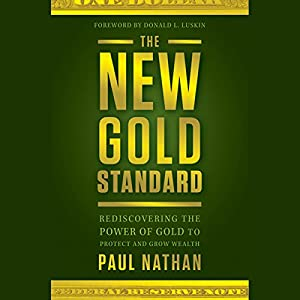 The New Gold Standard: Rediscovering the Power of Gold to Protect and Grow Wealth Hörbuch