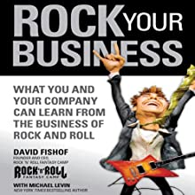 Rock Your Business: What You and Your Company Can Learn from the Business of Rock and Roll (       UNABRIDGED) by David Fishof Narrated by Andrew Danish