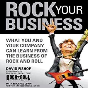 Rock Your Business: What You and Your Company Can Learn from the Business of Rock and Roll | [David Fishof]