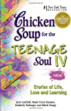Chicken Soup for the Teenage Soul IV: More Stories of Life, Love and Learning (Chicken Soup for the Soul) (Bk. IV) (0757302335) by Canfield, Jack