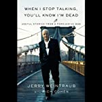 When I Stop Talking, You'll Know I'm Dead: Useful Stories from a Persuasive Man | Jerry Weintraub,Rich Cohen,George Clooney (foreword)