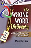 The Wrong Word Dictionary: 2000 Most Commonly Confused Words