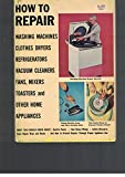 img - for How to Repair Washing Machines, Clothes Dryers, Refrigerators, Vaccum Cleaners, Fans, Mixers, Toasters and Other Home Appliances (Arco How-To Book) book / textbook / text book