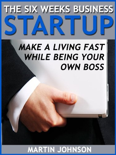 the-six-weeks-business-startup-make-a-living-fast-while-being-your-own-boss