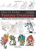 img - for How to Draw: Fantasy Creatures: Dragons, fairies, vampires and monsters in simple steps book / textbook / text book