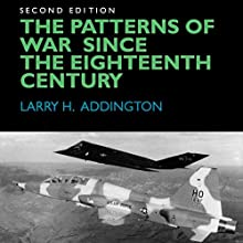 The Patterns of War Since the Eighteenth Century | Livre audio Auteur(s) : Larry H. Addington Narrateur(s) : Bob Neufeld