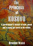 img - for The Princess of Kosovo: A Peacekeeper's Short Memoir book / textbook / text book
